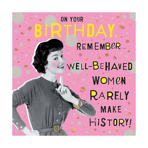 Pigment Nutty Neon - Well Behaved Women Rarely Make History Birthday Card LN841A