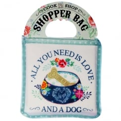 Shopper Bag....All You Need Is Love And A Dog