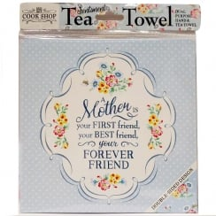 Tea Towel A Mother Is Your First Friend